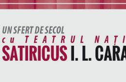 """Aniversare la Teatrul Naţional """"Satiricus Ion Luca Caragiale"""""""