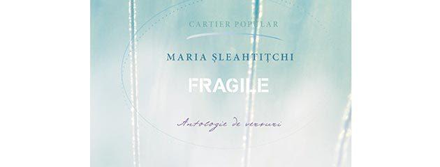 Fragile (antologie de versuri) de Maria Șleahtițchi